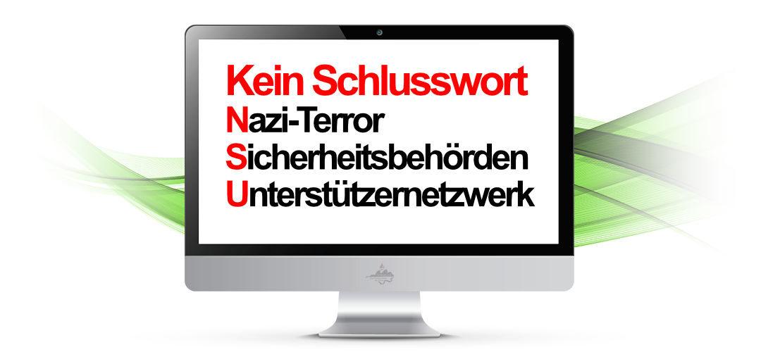 Kein Schlusswort: Nazi-Terror, Sicherheitsbehörden, Unterstützernetzwerk. Plädoyers im NSU-Prozess